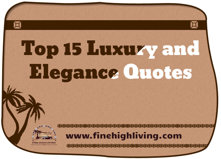 Top 15 Luxury and Elegance Quotes